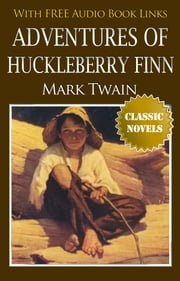 ADVENTURES OF HUCKLEBERRY FINN Classic Novels: New Illustrated [Free Audio Links] ebook by Mark Twain