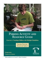 Perkins Activity and Resource Guide Chapter 1 -Teaching Children With Multiple Disabilities: An Overview ebook by Charlotte Cushman,Marianne Riggio