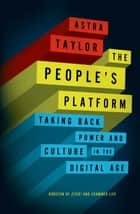 The People's Platform ebook by Astra Taylor