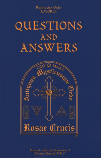 Questions and Answers ebook by Christian Bernard,Rosicrucian Order, AMORC