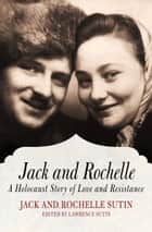 Jack and Rochelle ebook by A Holocaust Story of Love and Resistance