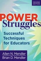 Power Struggles - Successful Techniques for Educators ebook by Allen N. Mendler, Brian D. Mendler