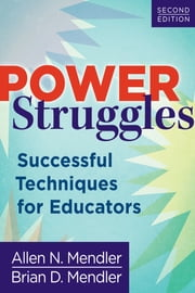 Power Struggles - Successful Techniques for Educators ebook by Allen N. Mendler,Brian D. Mendler