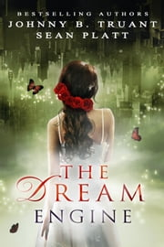 The Dream Engine ebook by Sean Platt,Johnny B. Truant