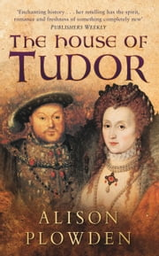 House of Tudor ebook by Alison Plowden