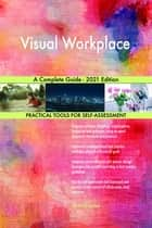 Visual Workplace A Complete Guide - 2021 Edition ebook by Gerardus Blokdyk