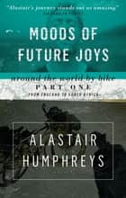Moods of Future Joys - Around the World by Bike Part One: From England to South Africa ebook by Alastair Humphreys, Sir Ranulph Fiennes