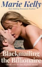 Blackmailing the Billionaire ebook by Marie Kelly