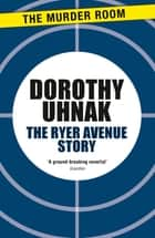 The Ryer Avenue Story ebook by Dorothy Uhnak