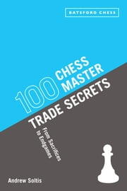 100 Chess Master Trade Secrets - From Sacrifices to Endgames ebook by Andrew Soltis