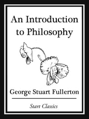 An Introduction to Philosophy ebook by George Stuart Fullerton