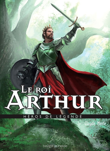 Le roi Arthur ebook by Claude Merle