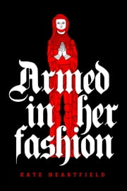 Armed in Her Fashion ebook by Kate Heartfield