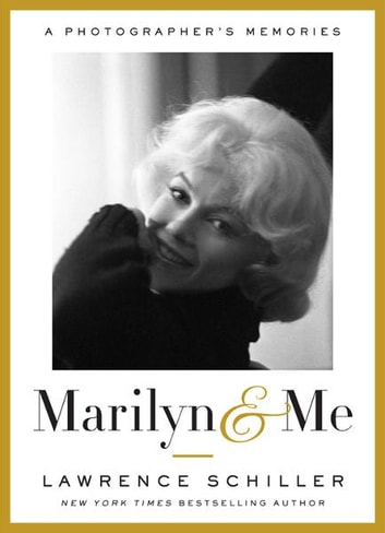 Marilyn & Me - A Photographer's Memories ebook by Lawrence Schiller