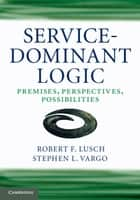 Service-Dominant Logic ebook by Robert F. Lusch,Stephen L.  Vargo