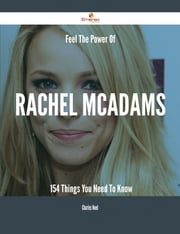 Feel The Power Of Rachel McAdams - 154 Things You Need To Know ebook by Charles Noel