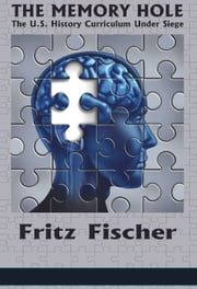The Memory Hole - The U.S. History Curriculum Under Siege ebook by Fritz Fischer