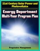 21st Century Solar Power and Photovoltaics: Energy Department Multi-year Program Plan through 2012 for Solar Development and Research, Systems, Materials, CSP Technologies ebook by Progressive Management