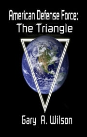 American Defense Force: The Triangle - Defense Force Series, #1 ebook by Gary Wilson