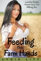 Feeding the Farm Hands - Daisy the Human Dairy Cow, #1 ebook by Lydia Litt