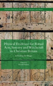 Physical Evidence for Ritual Acts, Sorcery and Witchcraft in Christian Britain - A Feeling for Magic ebook by Professor Ronald Hutton