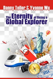 The Eternity of Being a Global Explorer ebook by Danny Teller & Yvonne Wu