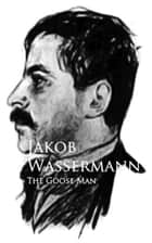 The Goose Man ebook by Jakob Wassermann
