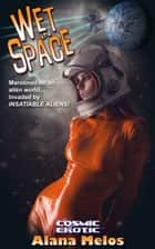 Wet in Space ebook by Alana Melos