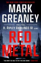 Red Metal ebook by Mark Greaney, LtCol H. Ripley Rawlings, IV,...