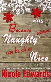 Because Naughty Holidays Can Be Oh So Nice 2015 ebook by Nicole Edwards