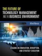 The Future of Technology Management and the Business Environment ebook by Alfred A. Marcus