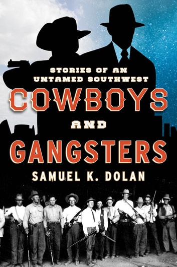 Cowboys and Gangsters - Stories of an Untamed Southwest ebook by Samuel K. Dolan