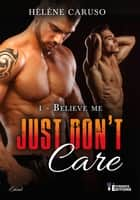 Believe Me - Just don't care, T1 ebook by Hélène Caruso