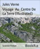 Voyage Au Centre De La Terre (Illustrated) eBook by Jules Verne