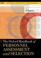 The Oxford Handbook of Personnel Assessment and Selection ebook by Neal Schmitt