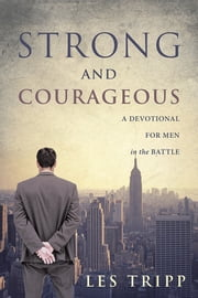 Strong and Courageous - A Devotional for Men in the Battle ebook by Les Tripp