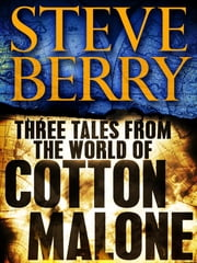 Three Tales from the World of Cotton Malone: The Balkan Escape, The Devil's Gold, and The Admiral's Mark (Short Stories) ebook by Steve Berry
