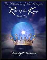Rise of the King: The Chronicles of Vlandamyuir Book Two ebook by Bridget Bowers