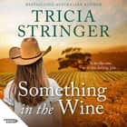 Something in the Wine audiobook by Tricia Stringer