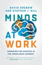 Minds at Work - Managing for Success in the Knowledge Economy ebook by