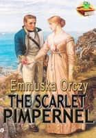 The Scarlet Pimpernel: The Adventure Novel - (With Audiobook Link) ebook by Emmuska Orczy
