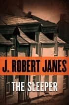 The Sleeper ebook by J. Robert Janes