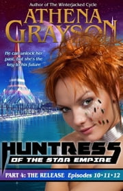 The Release (Huntress of the Star Empire Episodes 10-12) - Part Four ebook by Athena Grayson