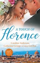 A Touch Of Florence/Valtieri's Bride/Lorenzo's Reward/The Secret That Changed Everything ebook by Lucy Gordon, Caroline Anderson, Catherine George