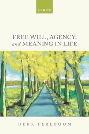 Free Will, Agency, and Meaning in Life ebook by Derk Pereboom
