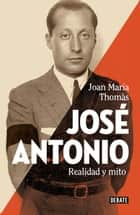 José Antonio - Realidad y mito ebook by Joan Maria Thomàs