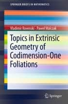 Topics in Extrinsic Geometry of Codimension-One Foliations ebook by Vladimir Rovenski, Paweł Walczak