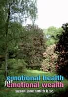 Emotional Health for Emotional Wealth: The View from A Therapists Office ebook by Susan Jane Smith