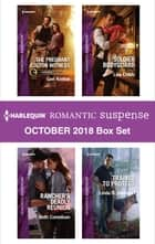 Harlequin Romantic Suspense October 2018 Box Set - The Pregnant Colton Witness\Rancher's Deadly Reunion\Soldier Bodyguard\Trained to Protect ebook by Geri Krotow, Beth Cornelison, Lisa Childs,...