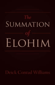 The Summation of Elohim ebook by Deick Conrad Williams